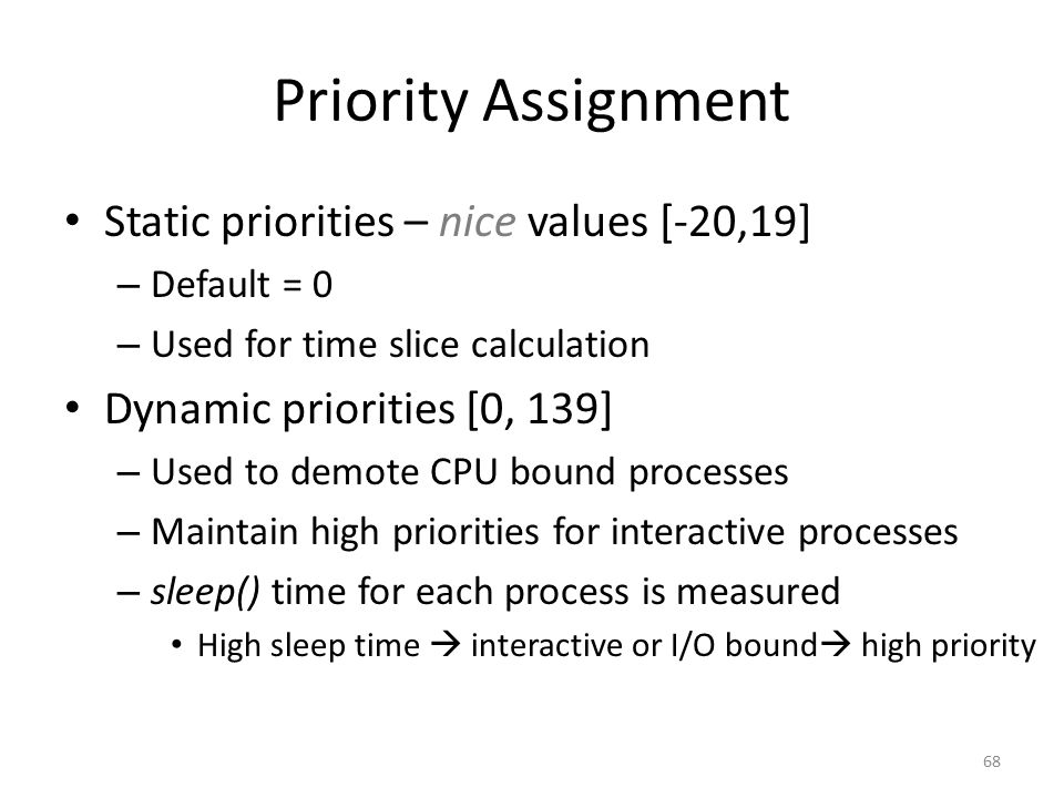 Priority Assignment Static priorities – nice values [-20,19]